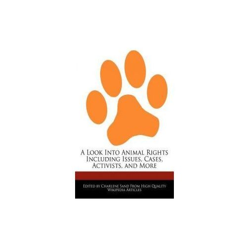 A Look Into Animal Rights Including Issues, Cases, Activists, and More (9781276196895)
