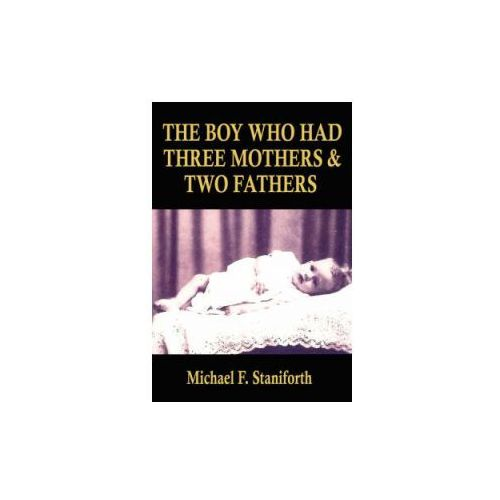 Boy Who Had Three Mothers and Two Fathers (9781434366764)