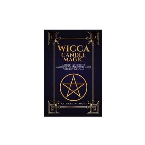 Wicca Candle Magic: A Beginner's Guide to Mastering Wiccan Candle Magic with Can (9781541267930)