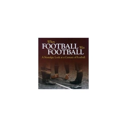 When Football Was Football: A Nostalgic Look at a Century of, Havers, Richard