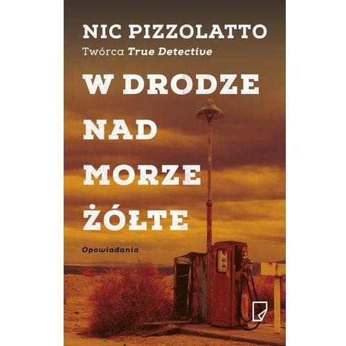 W drodze nad Morze Żółte - Dostępne od: 2016-02-03, Nic Pizzolatto