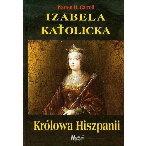 Izabela Katolicka - Królowa Hiszpanii (9788360562581)