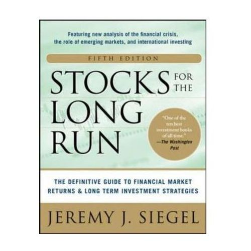 Stocks for the Long Run : The Definitive Guide to Financial Market Returns and Long-term Investment (448 str.)