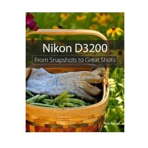 Nikon D3200 : From Snapshots To Great Shots (9780321864437)