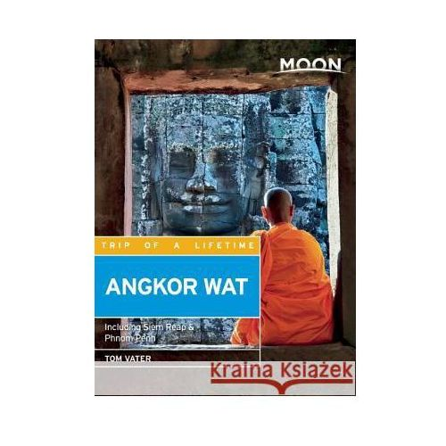 Moon Angkor Wat: Including Siem Reap & Phnom Penh, Tom Vater