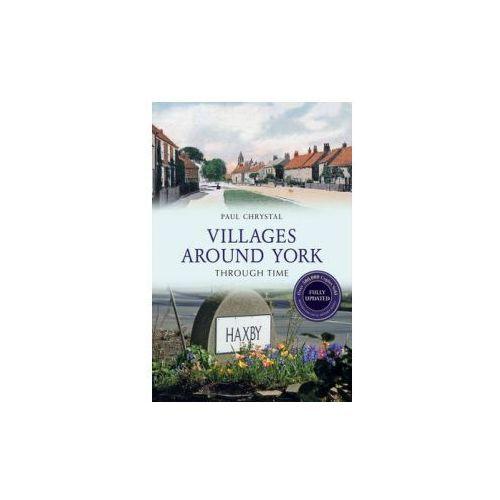 Villages Around York Through Time Revised Edition
