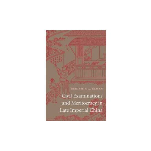Civil Examinations and Meritocracy in Late Imperial China (9780674724952)
