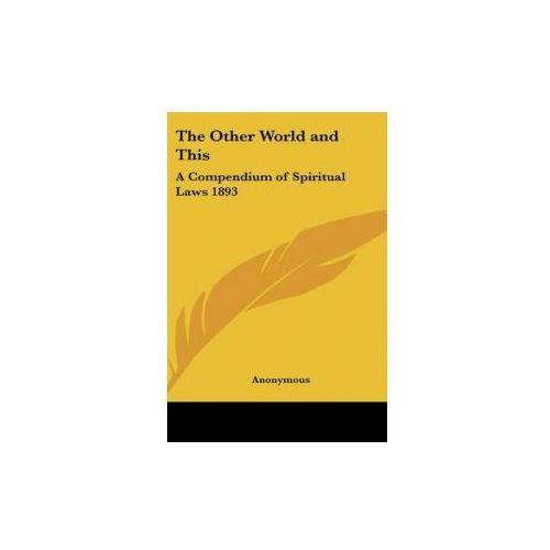 THE OTHER WORLD AND THIS: A COMPENDIUM O