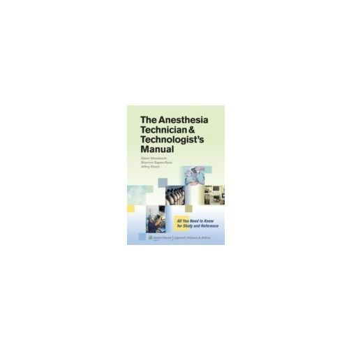 The Anesthesia Technician and Technologists Manual All You Need to Know for Study and Reference (9781451142662)