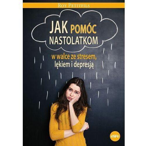 Jak pomóc nastolatkom w walce ze stresem, lękiem i depresją - Petifils Roy - książka, oprawa broszurowa