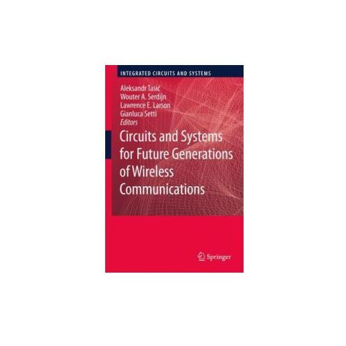 Circuits and Systems for Future Generations of Wireless Communications (9781402099182)