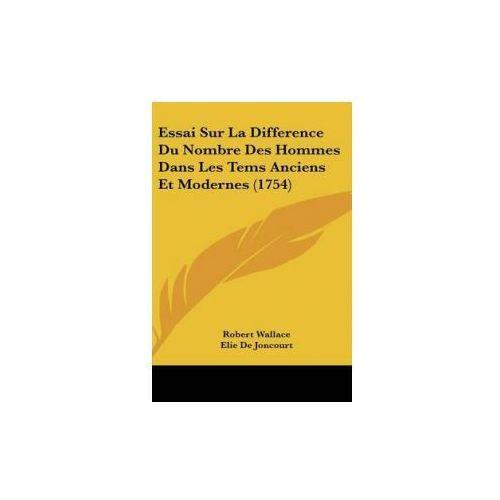 Essai Sur La Difference Du Nombre Des Hommes Dans Les Tems Anciens Et Modernes (1754) (9781104163440)