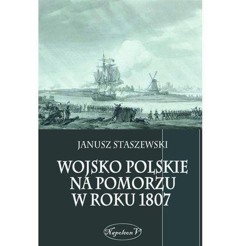 Wojsko polskie na Pomorzu W ROKU 1807 (9788378890614)