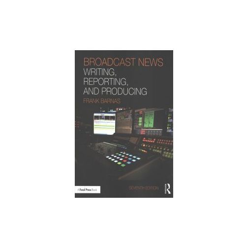 Broadcast News Writing, Reporting, and Producing (9781138207486)