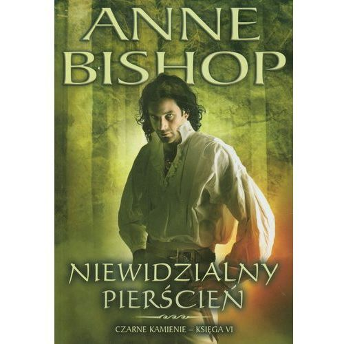Niewidzialny pierścień Czarne Kamienie Księga 6 - Anne Bishop (392 str.)