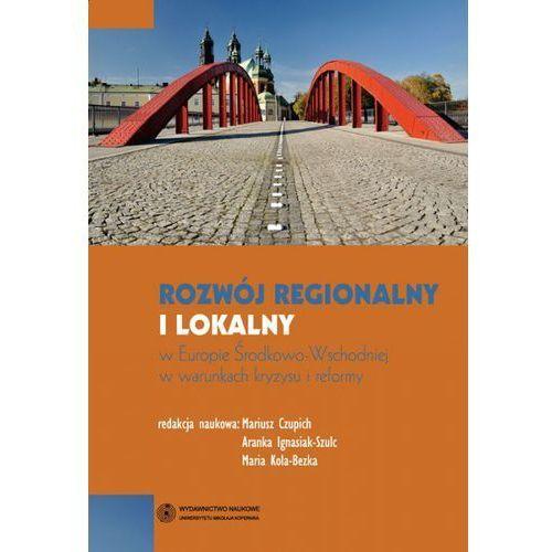 Rozwój regionalny i lokalny w Europie Środkowo-Wschodniej w warunkach kryzysu i reformy (9788323132868)