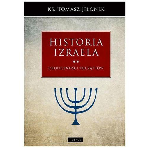 Historia Izraela Okoliczności początków- bezpłatny odbiór zamówień w Krakowie (płatność gotówką lub kartą)., Tomasz Jelonek