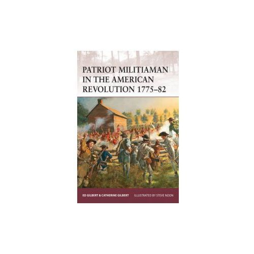 Patriot Militiaman in the American Revolution 1775-82 (9781472807540)