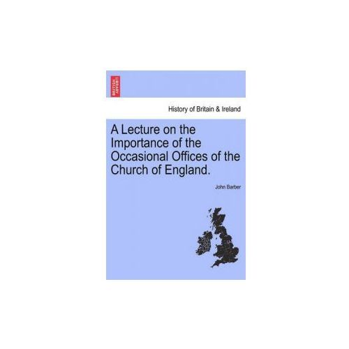Lecture on the Importance of the Occasional Offices of the Church of England. (9781241057992)