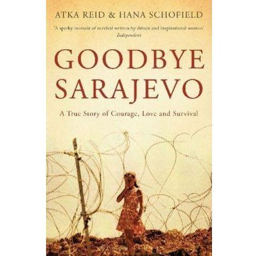 Goodbye Sarajevo : A True Story Of Courage, Love And Survival, Reid, Atka
