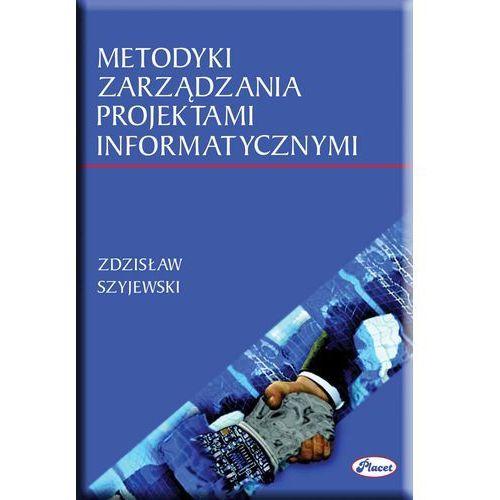 Metodyki zarządzania projektami informatycznymi - Zdzisław Szyjewski