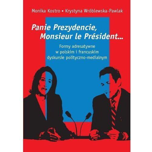 Panie Prezydencie, Monsieur le Président… Formy adresatywne w polskim i francuskim dyskursie polityczno-medialnym (358 str.)