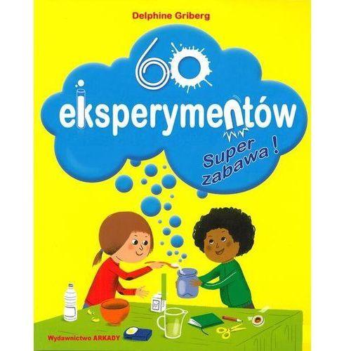 60 EKSPERYMENTÓW SUPER ZABAWA, Delphine Griberg