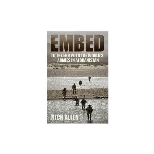 Embed: To The End With The World's Armies In Afghanistan, Allen, Nick