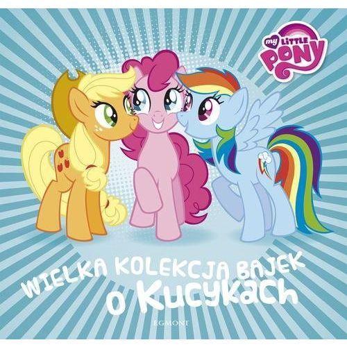 My Little Pony. Wielka kolekcja bajek o kucykach - Praca Zbiorowa, praca zbiorowa