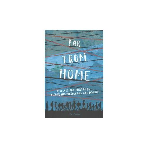 Far From Home: Refugees and migrants fleeing war, persecution and poverty (9781445155203)