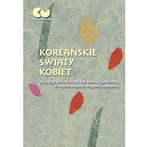 Koreańskie światy kobiet - między dziedzictwem konfucjanizmu a wyzwaniami współczesności (266 str.)