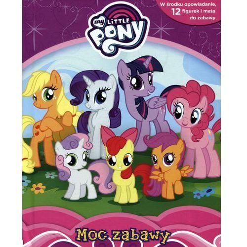 My Little Pony. Moc zabawy - Praca zbiorowa (2017). Najniższe ceny, najlepsze promocje w sklepach, opinie.