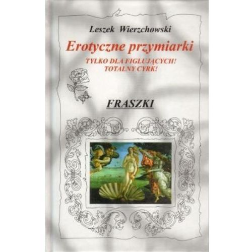 Erotyczne Przymiarki. Tylko Dla Figlujących! Totalny Cyrk! Fraszki (252 str.)