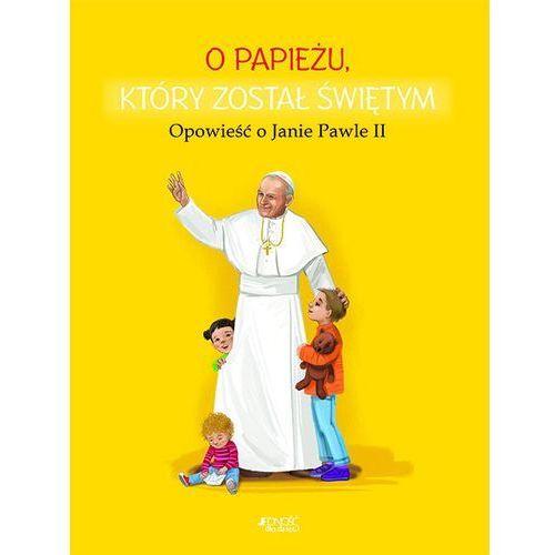 O papieżu który został świętym Opowieść o Janie Pawle II (48 str.)