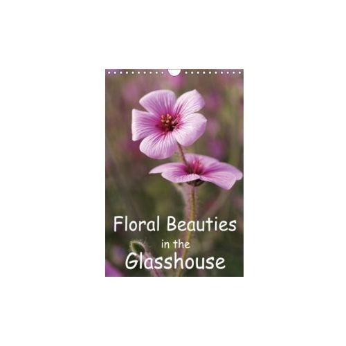 Floral Beauties in the Glasshouse (Wall Calendar 2018 DIN A4 Portrait) (9781325272617)