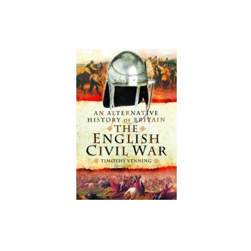 Alternative History of Britain: The English Civil War (9781473827820)