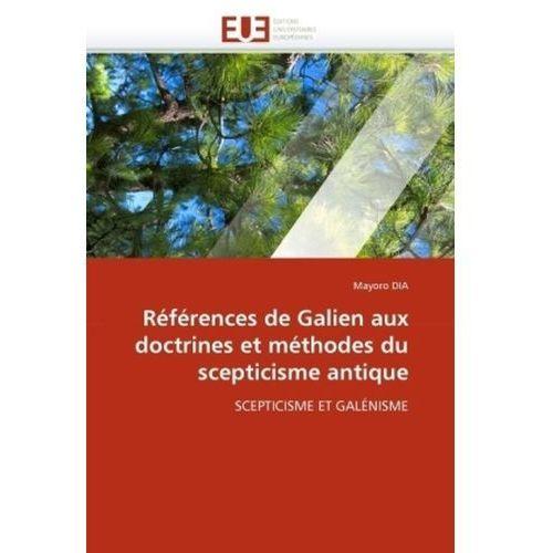 Références de Galien aux doctrines et méthodes du scepticisme antique (9786131551031)