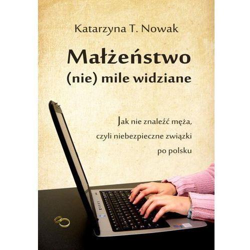 Małżeństwo (nie) mile widziane - Katarzyna T. Nowak (9788378590071)