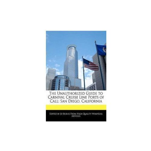 The Unauthorized Guide to Carnival Cruise Line Ports of Call: San Diego, California (9781241610579)