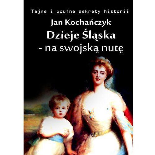 Dzieje Śląska - na swojską nutę - Jan Kochańczyk