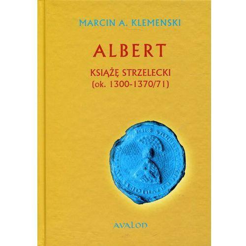 Albert książę strzelecki (ok. 1300-1370/71) (9788377302019)