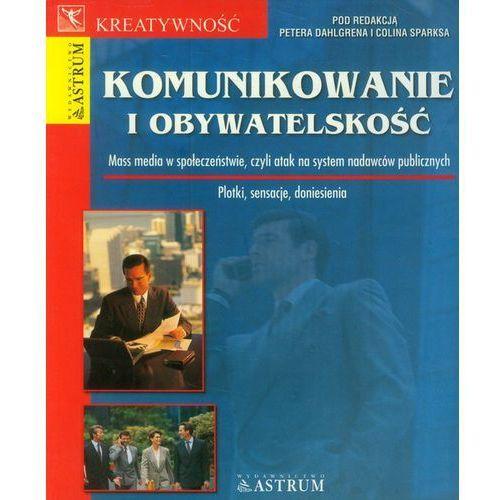 KOMUNIKOWANIE I OBYWATELSKOŚĆ Peter Dalhlgren, Colin Sparks, ASTRUM