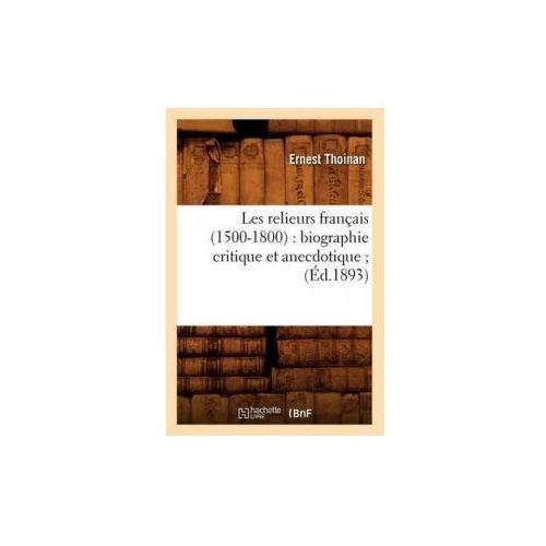 Les Relieurs Francais (1500-1800): Biographie Critique Et Anecdotique; (Ed.1893)