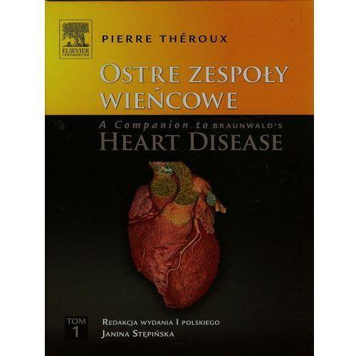 OKAZJA - Ostre zespoły wieńcowe A Companion to Braunwald's Heart Disease Tom 1, oprawa twarda