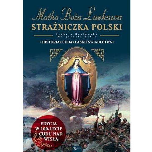 Matka Boża Łaskawa. Strażniczka Polski. Historia, cuda, łaski, świadectwa