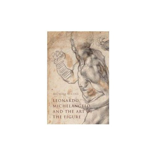 Leonardo, Michelangelo, and the Art of the Figure (9780300208207)