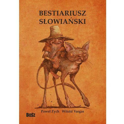 Bestiariusz słowiański. Rzecz o skrzatach, wodnikach i rusałkach - Paweł Zych (2017)