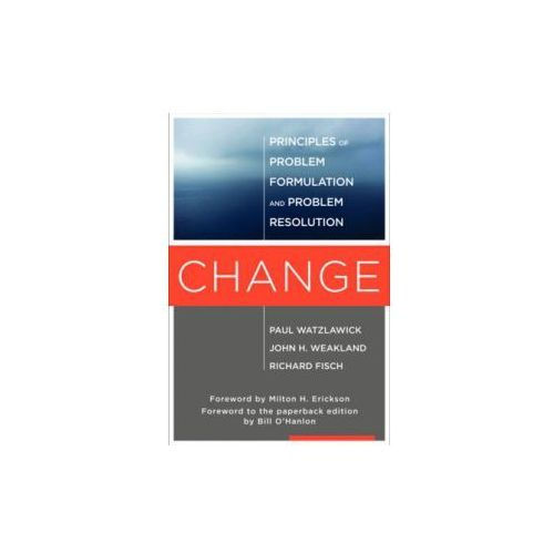 Change : Principles Of Problem Formation And Problem Resolution (9780393707069)