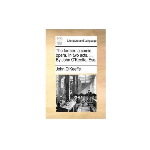 The farmer: a comic opera. In two acts.... By John O'Keeffe, Esq. (9781170511176)