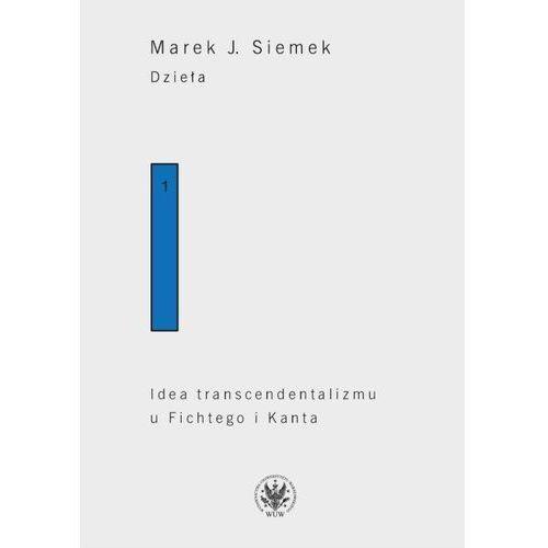 Dzieła. Tom 1. Idea transcendentalizmu u Fichtego i Kanta. Studium z dziejów filozoficznej problematyki (2017)
